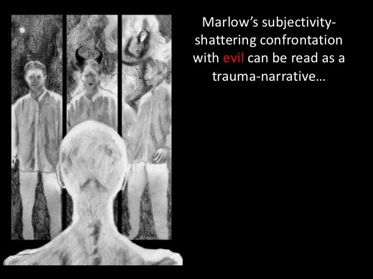 Marlow's subjectivity-shattering confrontationwith evil can be read as a   trauma-narrative…