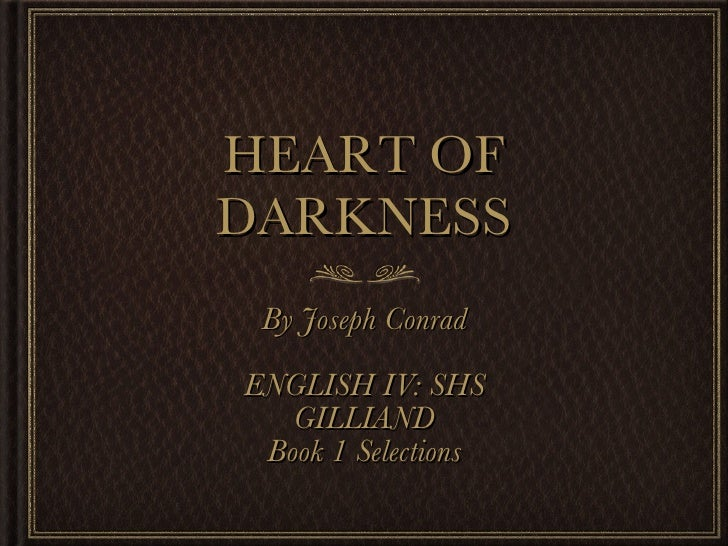 HEART OF DARKNESS <ul><li>By Joseph Conrad </li></ul><ul><li>ENGLISH IV: SHS </li></ul><ul><li>GILLIAND </li></ul><ul><li>...