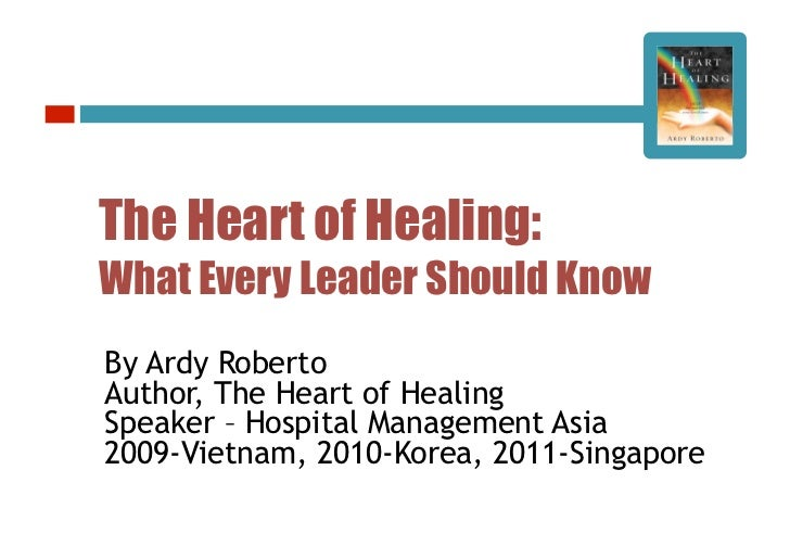 The Heart of Healing:What Every Leader Should KnowBy Ardy RobertoAuthor, The Heart of HealingSpeaker – Hospital Management...