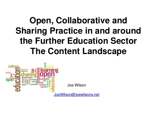 Open, Collaborative and Sharing Practice in and around the Further Education Sector The Content Landscape Joe Wilson JoeWi...