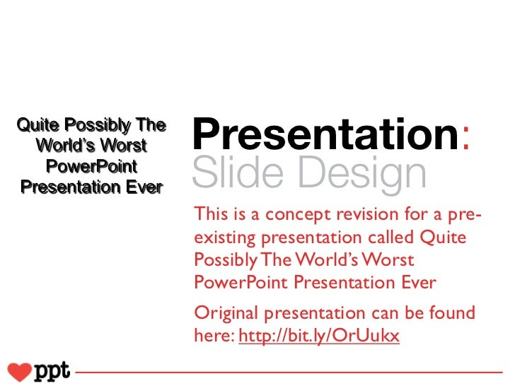 Quite Possibly The  World's Worst      Presentation:   PowerPointPresentation Ever    Slide Design                     Thi...
