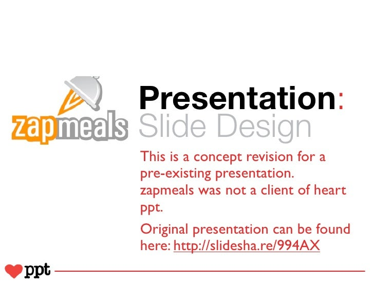Presentation:Slide DesignThis is a concept revision for apre-existing presentation.zapmeals was not a client of heartppt.O...