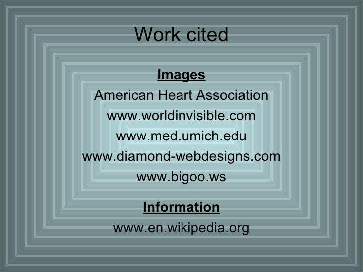 Work cited <ul><li>Images </li></ul><ul><li>American Heart Association </li></ul><ul><li>www.worldinvisible.com </li></ul>...