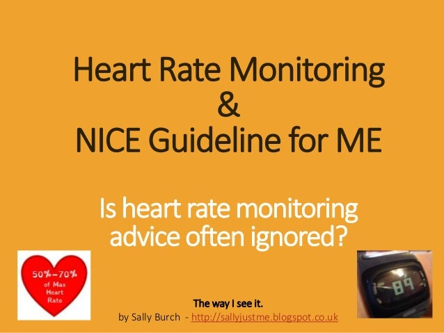 Heart Rate Monitoring & NICE Guideline for ME Is heart rate monitoring advice often ignored? The way I see it. by Sally Bu...