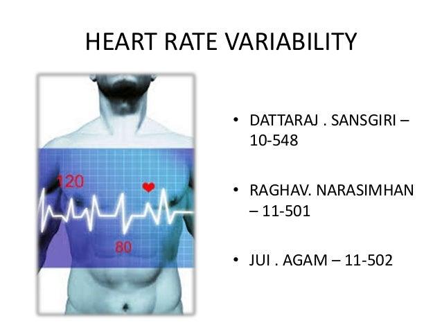 HEART RATE VARIABILITY • DATTARAJ . SANSGIRI – 10-548 • RAGHAV. NARASIMHAN – 11-501 • JUI . AGAM – 11-502