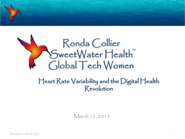 Ronda Collier SweetWater Health Global Tech Women March 12, 2015 SweetWater Health LLC 1 TM Heart Rate Variability and the...