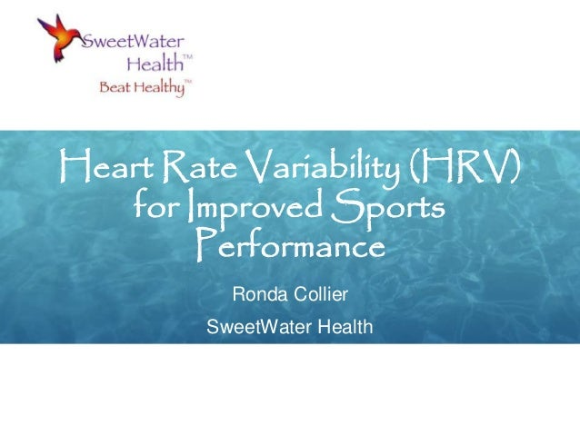 Heart Rate Variability (HRV) for Improved Sports Performance Ronda Collier SweetWater Health