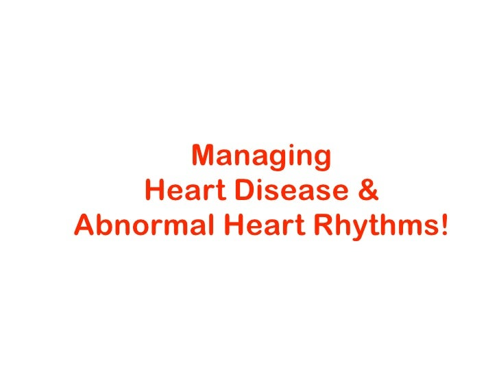 Managing     Heart Disease & Abnormal Heart Rhythms!