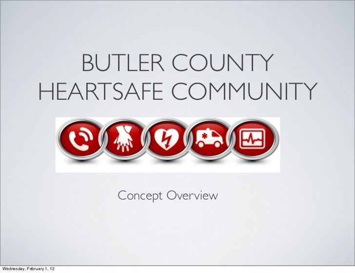 BUTLER COUNTY                HEARTSAFE COMMUNITY                            Concept OverviewWednesday, February 1, 12