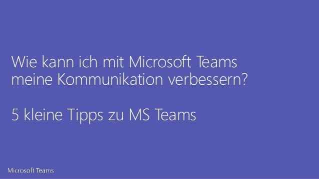 Wie kann ich mit Microsoft Teams meine Kommunikation verbessern? 5 kleine Tipps zu MS Teams