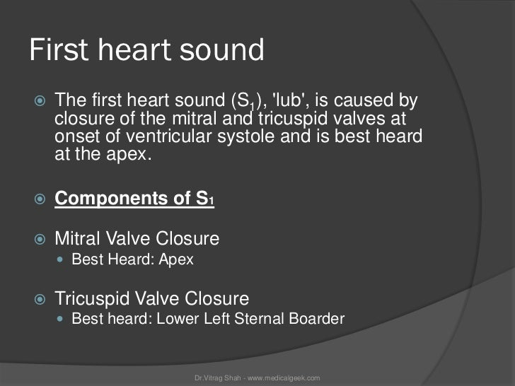 First heart sound   The first heart sound (S1), lub, is caused by    closure of the mitral and tricuspid valves at    ons...