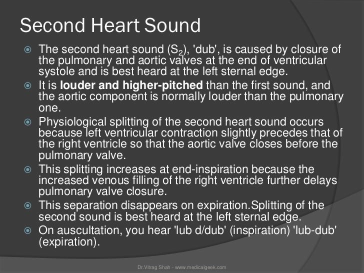 Second Heart Sound   The second heart sound (S2), dub, is caused by closure of    the pulmonary and aortic valves at the ...