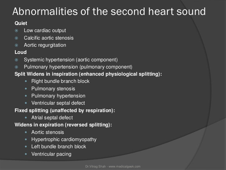Abnormalities of the second heart soundQuiet Low cardiac output Calcific aortic stenosis Aortic regurgitationLoud Syst...