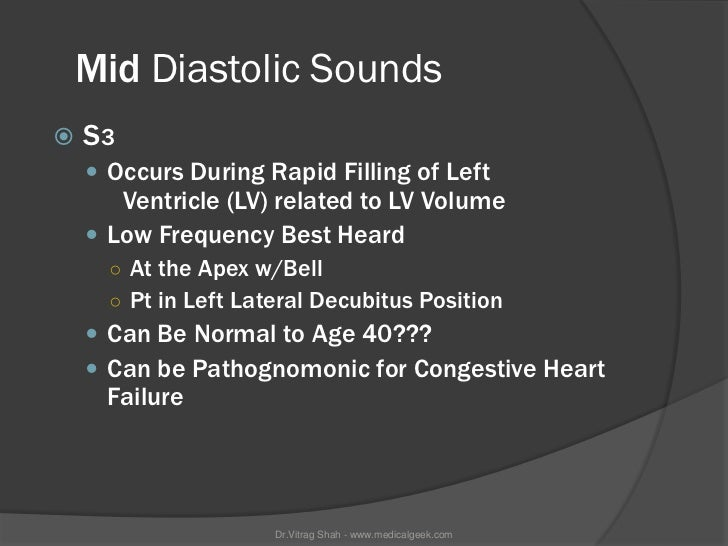 Mid Diastolic Sounds   S3     Occurs During Rapid Filling of Left       Ventricle (LV) related to LV Volume     Low Fre...