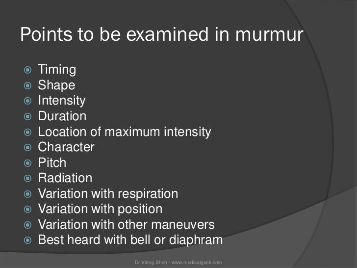 Points to be examined in murmur   Timing   Shape   Intensity   Duration   Location of maximum intensity   Character...