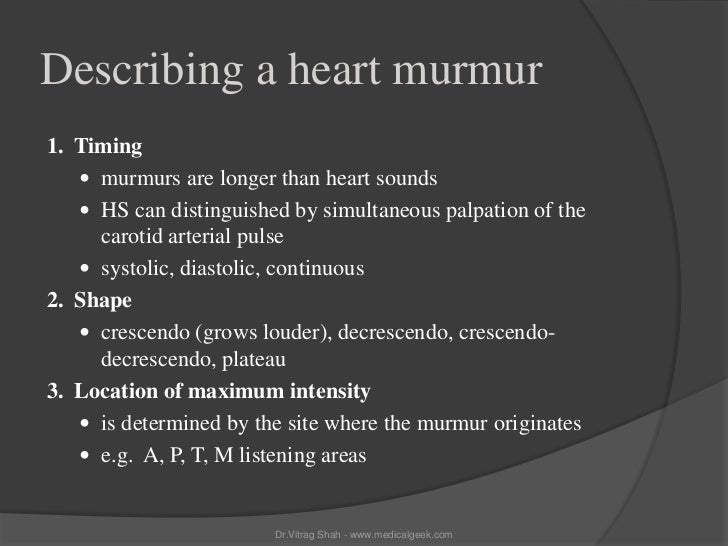 Describing a heart murmur1. Timing    murmurs are longer than heart sounds    HS can distinguished by simultaneous palpa...