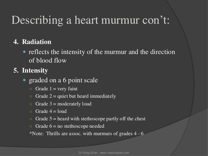 Describing a heart murmur con't:4. Radiation    reflects the intensity of the murmur and the direction     of blood flow5...