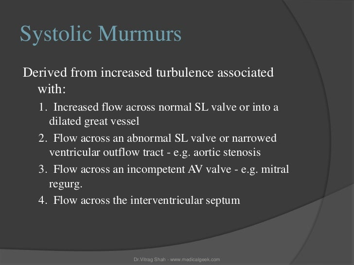 Systolic MurmursDerived from increased turbulence associated  with:  1. Increased flow across normal SL valve or into a   ...