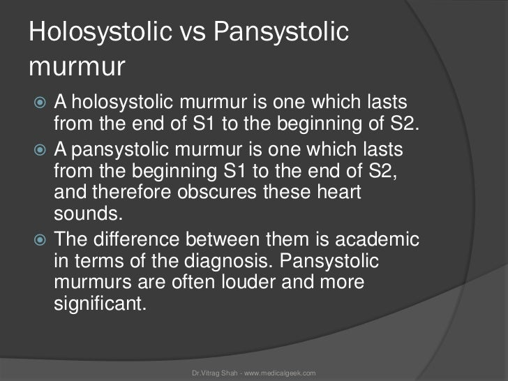 Holosystolic vs Pansystolicmurmur A holosystolic murmur is one which lasts  from the end of S1 to the beginning of S2. A...