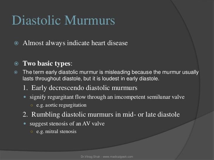 Diastolic Murmurs   Almost always indicate heart disease   Two basic types:   The term early diastolic murmur is mislea...