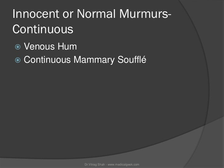 Innocent or Normal Murmurs-Continuous Venous Hum Continuous Mammary Soufflé              Dr.Vitrag Shah - www.medicalgee...