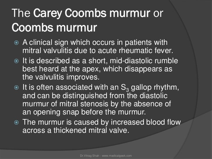 The Carey Coombs murmur orCoombs murmur   A clinical sign which occurs in patients with    mitral valvulitis due to acute...