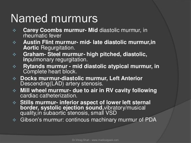 Named murmurs    Carey Coombs murmur- Mid diastolic murmur, in     rheumatic fever    Austin Flint murmur- mid- late dia...