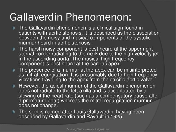 Gallaverdin Phenomenon:   The Gallavardin phenomenon is a clinical sign found in    patients with aortic stenosis. It is ...