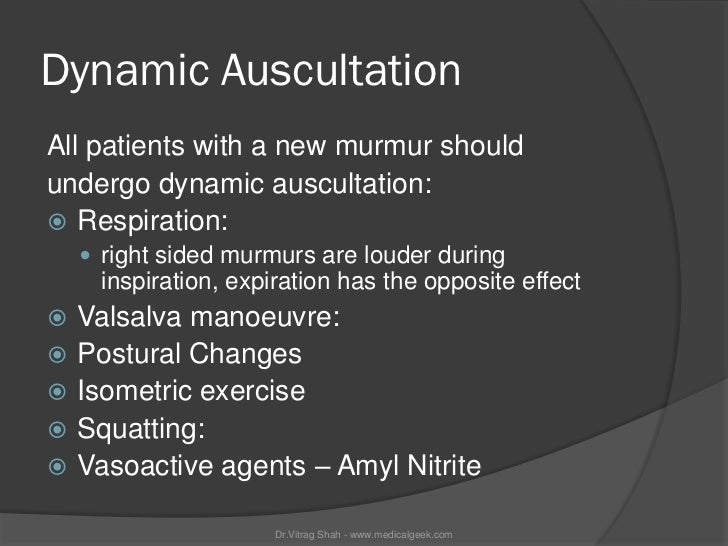 Dynamic AuscultationAll patients with a new murmur shouldundergo dynamic auscultation: Respiration:     right sided murm...