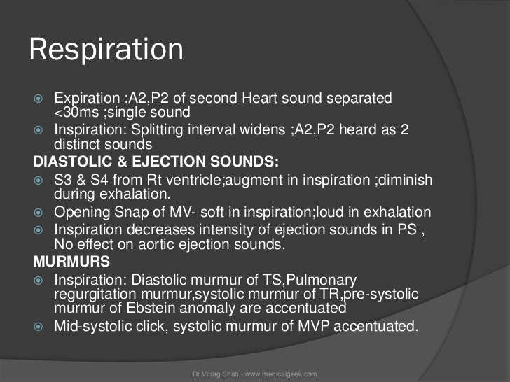 Respiration  Expiration :A2,P2 of second Heart sound separated   <30ms ;single sound Inspiration: Splitting interval wid...