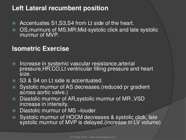 Left Lateral recumbent position   Accentuates S1,S3,S4 from Lt side of the heart.   OS,murmurs of MS,MR;Mid-systolic cli...