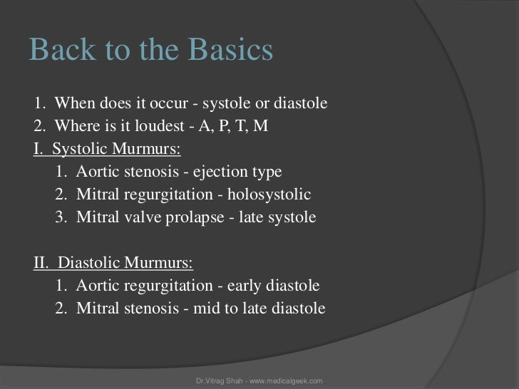 Back to the Basics1. When does it occur - systole or diastole2. Where is it loudest - A, P, T, MI. Systolic Murmurs:   1. ...