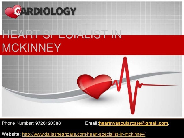 HEART SPECIALIST IN MCKINNEY Phone Number; 9726120388 Email;heartnvascularcare@gmail.com. Website; http://www.dallasheartc...