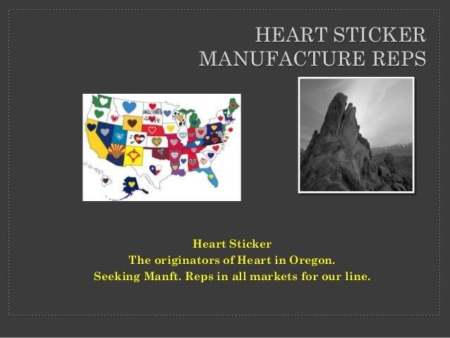 Heart Sticker The originators of Heart in Oregon. Seeking Manft. Reps in all markets for our line. HEART STICKER MANUFACTU...
