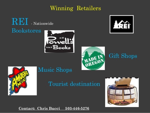Winning Retailers REI - Nationwide Bookstores Gift Shops Amoeba Music Shops Tourist destination Contact: Chris Bucci 503-4...