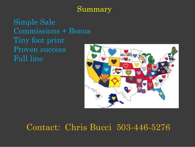 Simple Sale Commissions + Bonus Tiny foot print Proven success Full line Contact: Chris Bucci 503-446-5276 Summary