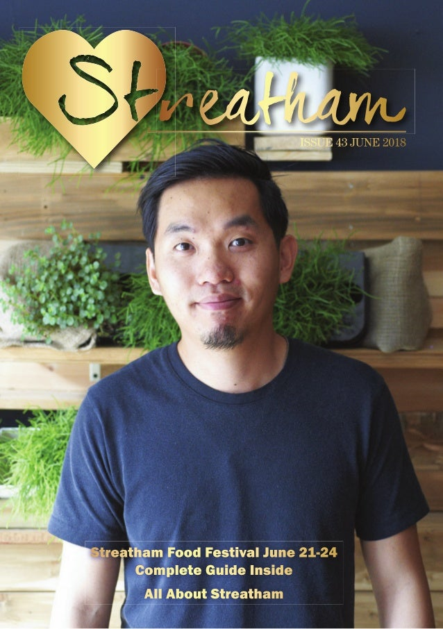 ISSUE 43 JUNE 2018 Streatham Food Festival June 21-24 Complete Guide Inside All About Streatham