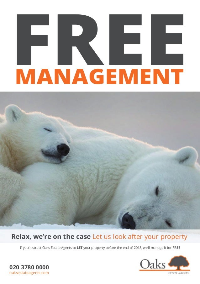 FREEMANAGEMENT Relax, we're on the case Let us look after your property If you instruct Oaks Estate Agents to LET your pro...
