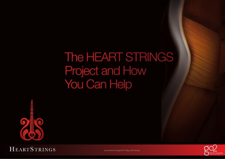 The HEART STRINGSProject and HowYou Can Help      presentation designed by Mega Advertising