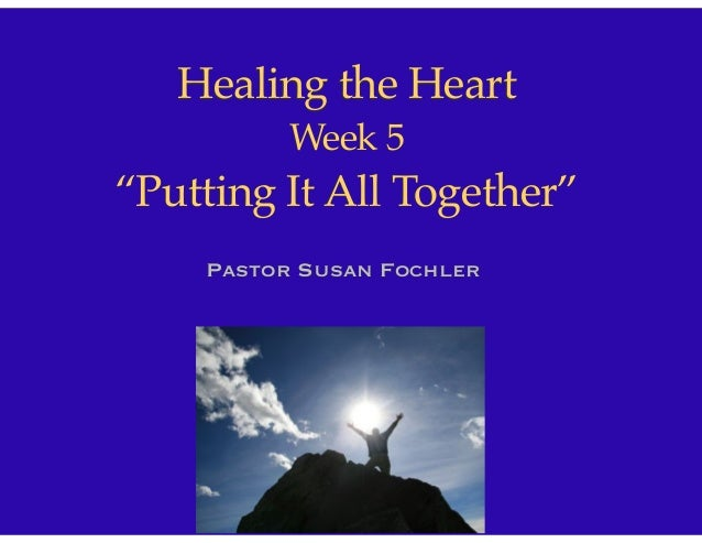"""Healing the Heart Week 5 """"Putting It All Together"""" Pastor Susan Fochler"""