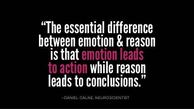 """—daniel calne, neuroscientist """"The essential difference between emotion & reason is that emotion leads to action while rea..."""