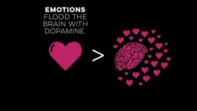 > emotions flood the brain with dopamine.