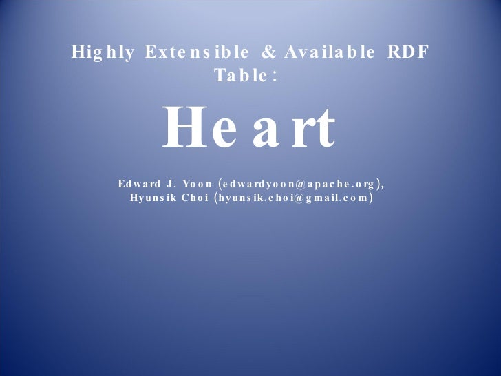 Highly Extensible & Available RDF Table:  Heart Edward J. Yoon (edwardyoon@apache.org), Hyunsik Choi (hyunsik.choi@gmail.c...