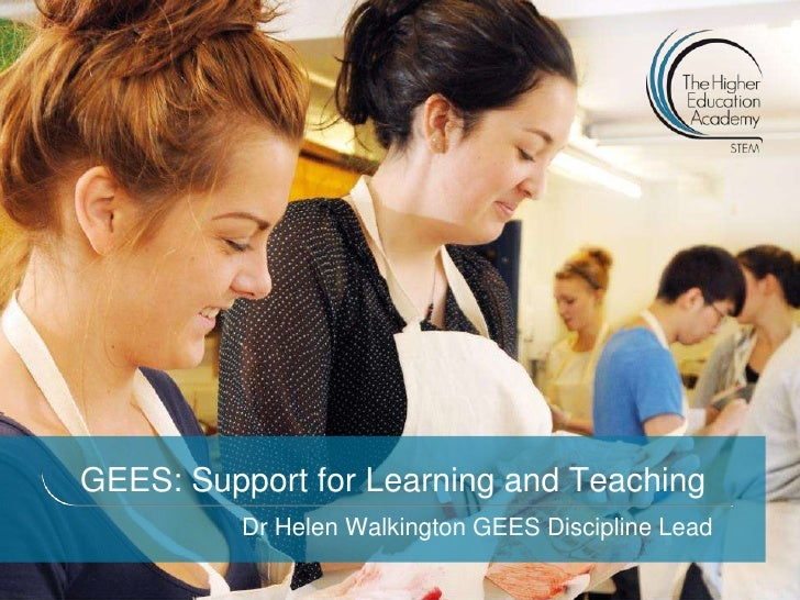 GEES: Support for Learning and Teaching          Dr Helen Walkington GEES Discipline Lead