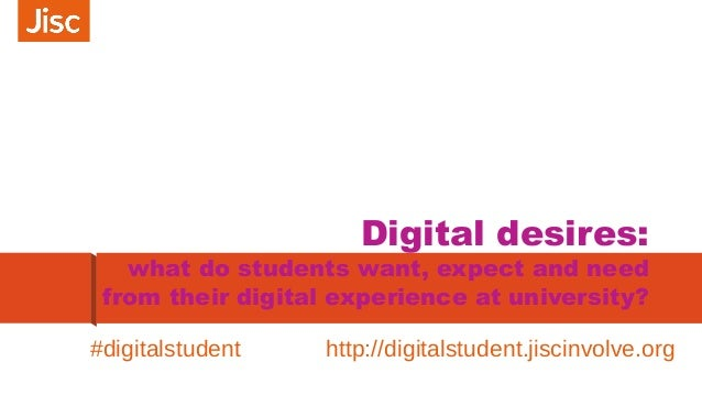 Digital desires: what do students want, expect and need from their digital experience at university? #digitalstudent http:...
