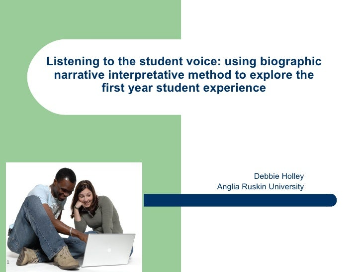 Listening to the student voice: using biographic     narrative interpretative method to explore the              first yea...