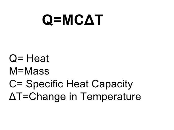 Q=MCΔTQ= HeatM=MassC= Specific Heat CapacityΔT=Change in Temperature