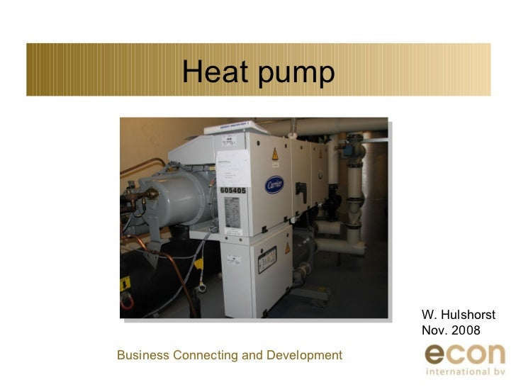 Heat pump W. Hulshorst Nov. 2008 Business Connecting and Development