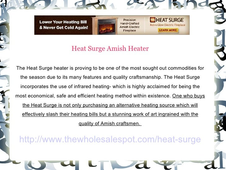 Heat Surge Amish Heater The Heat Surge heater is proving to be one of the most sought out commodities for the season due t...