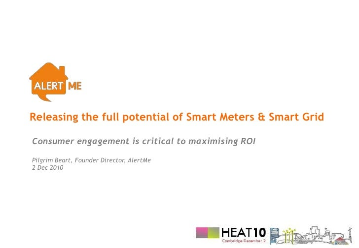 Releasing the full potential of Smart Meters & Smart GridConsumer engagement is critical to maximising ROIPilgrim Beart, F...